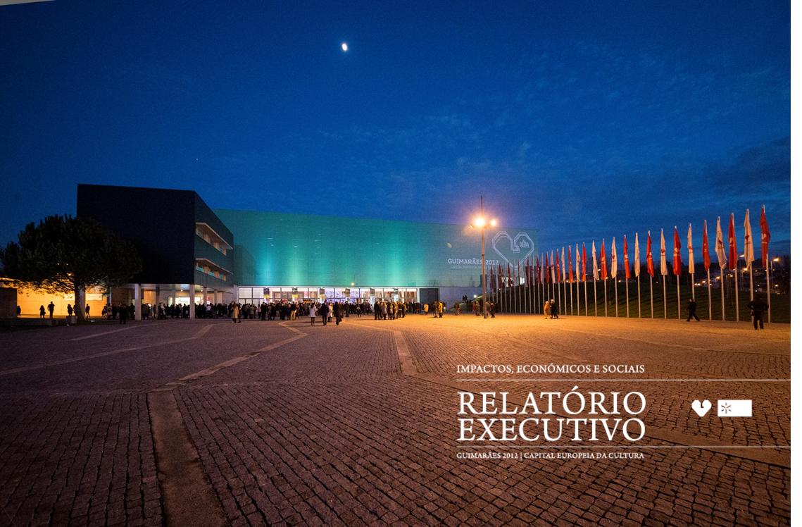 Impactos Económicos e Sociais. Relatório Executivo. Guimarães 2012 Capital Europeia da Cultura. Universidade do Minho. Julho 2013.