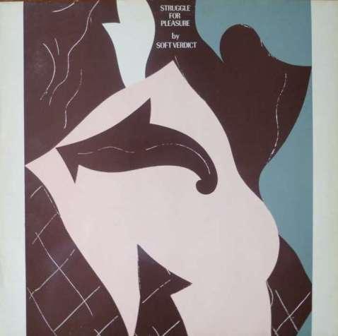 Soft Verdict. Struggle for Pleasure 1983.